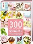 300 Tipps, Tricks und Techniken Torte...