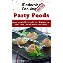 Modernist Cooking Made Easy: Party Foods: Create Remarkable Cocktails, Hors d'Oeuvres and Small Plates That Will Amaze Your Friends (English Edition)