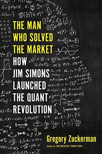 The Man Who Solved the Market: How Jim Simons Launched the Quant Revolution di Gregory Zuckerman
