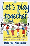 Let's Play Together: Over 300 Co-opertive Games for Children and Adults
