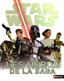 Star Wars - Tous les héros de la saga