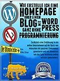 WIE ERSTELLE ICH EINE HOMEPAGE ODER EINEN BLOG: mit WordPress, ganz OHNE Programmierung, auf eigener Domaine, und in weniger als zwei Stunden! (MAKE MONEY FROM HOME LIONS CLUB)