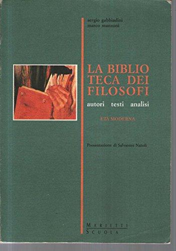 La biblioteca dei filosofi. Autori Testi analisi. Età moderna vol.2
