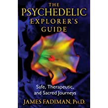 The Psychedelic Explorer's Guide: Safe, Therapeutic, and Sacred Journeys