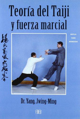 Teoría del Taiji y fuerza marcial: Taijiquan avanzado del estilo Yang (Deporte y artes marciales)