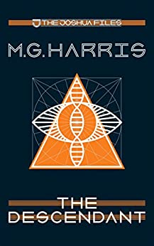 The Descendant: A Joshua Files prequel (The Joshua Files Book 6) by [Harris, M. G.]