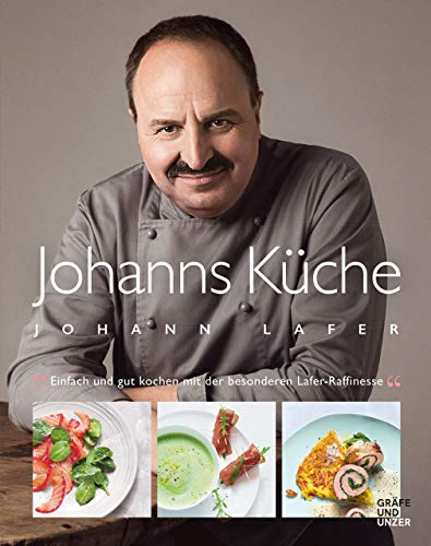 Johanns Küche: Einfach und gut kochen mit der besonderen Lafer-Raffinesse (Gräfe und Unzer Einzeltitel) Köche Küche Tv