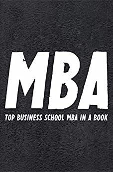 The MBA Book: TOP Business School MBA compiled in a Book..with insights, advice, strategies, tips, tools and more that MBA graduates take away (Best Business Books Book 16) (English Edition) par [Akdeniz, Can]