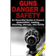 Guns Danger & Safety 2nd Edition: An Essential Guide In Firearm Ammunition, Loading, Shooting, Storage and Safety (Guns, Guns & Ammo, Ammunition, Hunting, ...  Handguns, Gun Storage) (English Edition)
