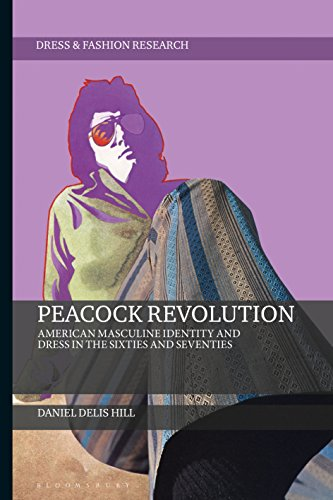 Peacock Revolution: American Masculine Identity and Dress in the Sixties and Seventies (Dress and Fashion Research) (English Edition)