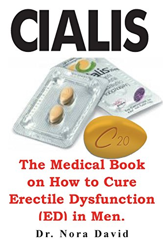 Cialis: The Medical Book on How to Cure Erectile Dysfunction (ED) in Men. (Medical Drugs Guide)