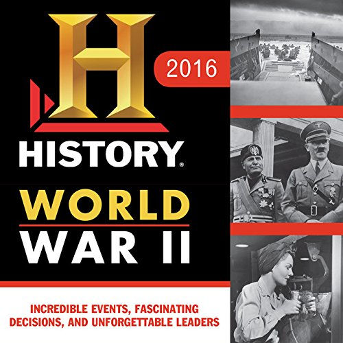 History Channel This Day in History WWII 2016 Boxed Calendar: 365 Incredible Events, Fascinating Decisions, and Unforgettable Leaders