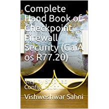 Complete Hand Book of Checkpoint Firewall Security (GaiA os R77.20): Step by Step Lab Configuration... (English Edition)