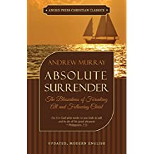 Absolute Surrender - Updated Edition: The Blessedness of Forsaking All and Following Christ (English Edition)