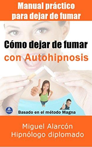 Cómo dejar de fumar con autohipnosis: Manual práctico para dejar de fumar por Miguel Alarcón Gutiérrez
