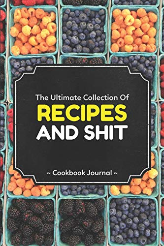 The Ultimate Collection Of Recipes And Shit Cookbook Journal: ~ Personal Blank Journals To Write In As A Family Recipe Collection Cookbook (Crock Pot-slow Cooker Classic)