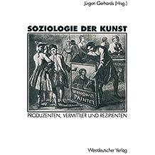 Soziologie der Kunst: Produzenten, Vermittler und Rezipienten (German Edition)