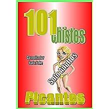 101 Chistes Picantes. En español, Chistes rojos. Chistes adultos.Humor Cuentos, Bromas: Cuentos, chistes, bromas picantes, para adultos, en español. Humor
