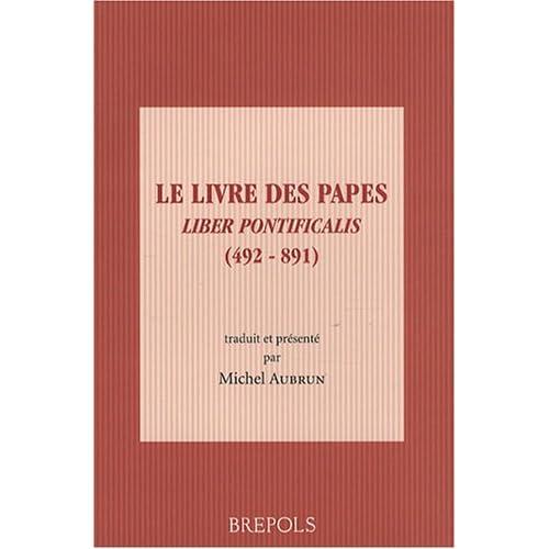 Le Livre des Papes : Liber pontificalis (492-891)