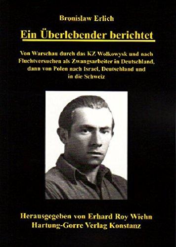 Ein Überlebender berichtet: Von Warschau durch das KZ Wolkowysk und nach Fluchtversuchen als Zwangsarbeiter in Deutschland, dann von Polen nach Israel, Deutschland und in die Schweiz