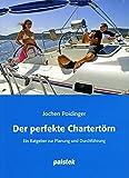 Der perfekte Chartertörn: Ein Ratgeber zur Planung und Durchführung