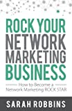 Rock Your Network Marketing Business: How to Become a Network Marketing Rock Star: Written by Sarah Robbins, 2010 Edition, Publisher: Robbins Skin Care Consulting [Paperback]