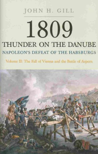 1809 Thunder on the Danube. Volume 2: Napoleon S Defeat of the Habsburgs: The Fall of Vienna and the Battle of Aspern
