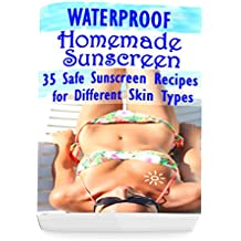 Waterproof Homemade Sunscreen: 35 Safe Sunscreen Recipes for Different Skin Types (English Edition)