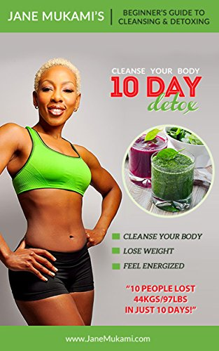 10 Day Detox: Beginner's Guide to Cleansing and Detoxing (English Edition) (Master Cleanse Detox-diät)