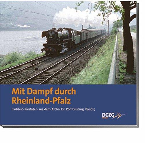 Mit Dampf durch Rheinland-Pfalz: Farbbild-Raritäten aus dem Archiv Dr. Rolf Brüning, Band 5
