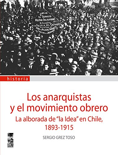 Descargar Libro Los Anarquistas y el movimiento obrero de Sergio Grez Toso