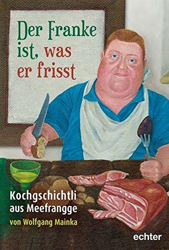 Der Franke ist, was er frisst: Kochgschichtli aus Meefrangge