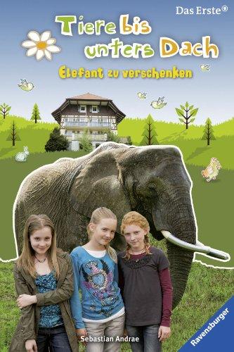 Elefant zu verschenken (Tiere bis unters Dach, Band 2)
