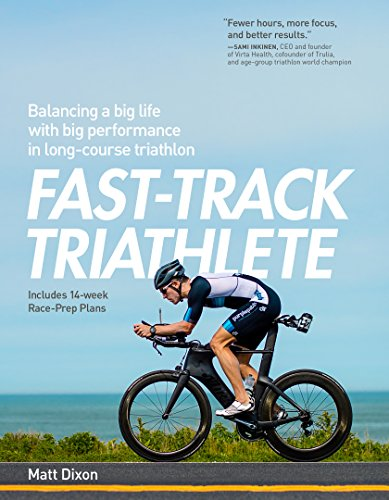 Fast-Track Triathlete: Balancing a Big Life with Big Performance in Long-Course Triathlon (English Edition) por Dixon Matt