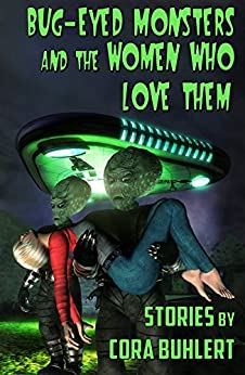 Bug-Eyed Monsters and the Women Who Love Them: Six Science Fiction Stories (English Edition) di [Buhlert, Cora]