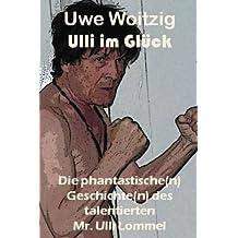 Ulli im Glück: Die phantastische(n) Geschichte(n) des talentierten Mr. Ulli Lommel