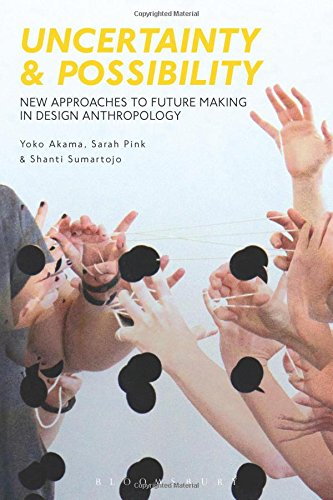 Uncertainty and Possibility: New Approaches to Future Making in Design Anthropology por Sarah Pink