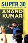Anand Kumar, a mathematics prodigy, defied all challenges to set up one of the most successful and innovative teaching initiatives in the world - Super 30.   Born in Chandipur Bela, Patna, Anand secured a place in Cambridge University but couldnt ...