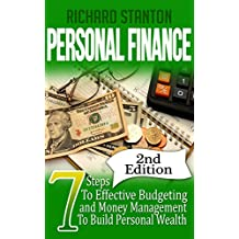 Personal Finance: 7 Steps To Effective Budgeting and Money Management To Build Personal Wealth (English Edition)