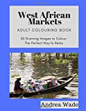 West African Markets Adult Colouring Book: 30 Stunning Images to Colour