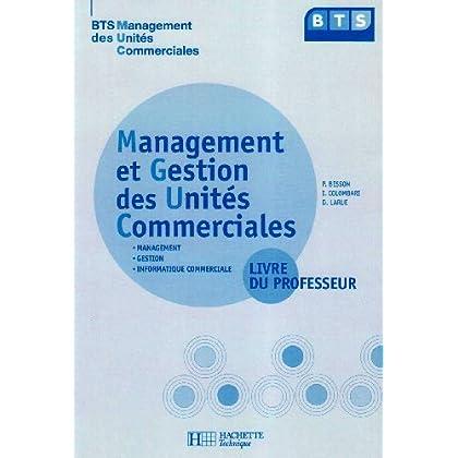 Management et gestion des unités commerciales BTS MUC : Livre du professeur