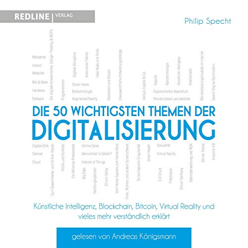 Die 50 wichtigsten Themen der Digitalisierung: Künstliche Intelligenz, Blockchain, Bitcoin, Virtual Reality und vieles mehr verständlich erklärt