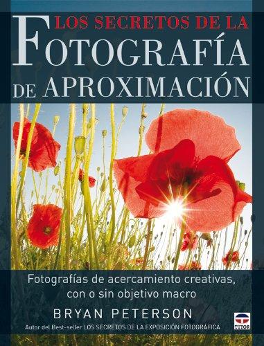 Descargar Libro Los secretos de la fotografía de aproximación de Bryan Peterson