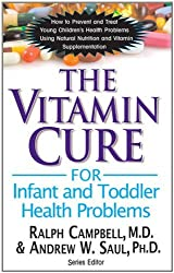 Vitamin Cure For Infant And Toddler Health Problems: How to Prevent and Treat Young Children's Health Problems Using Nutrition and Vitamin Supplementation (The Vitamin Cure) by Ralph Campbell (30-Aug-2013) Paperback