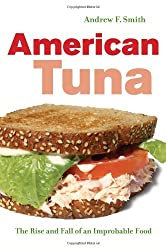 American Tuna - The Rise and Fall of an Improbable  Food