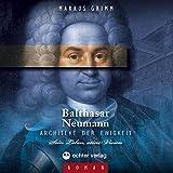 Balthasar Neumann - Architekt der Ewigkeit. Sein Leben, seine Vision - Markus Grimm