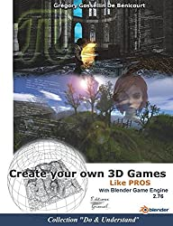 Create Your Own 3D Games with Blender Game Engine Like Pros
