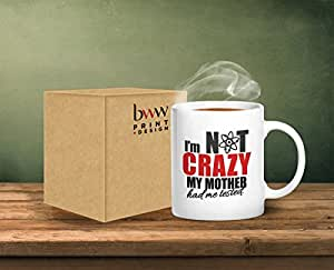 I'm Not Crazy My Mother Had Me Tested - Ceramic Mug