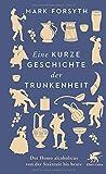 Eine kurze Geschichte der Trunkenheit: Der Homo alcoholicus von der Steinzeit bis heute - Mark Forsyth