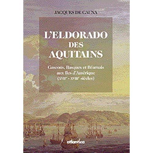 L'eldorado des Aquitains: Gascons, Basques et Béarnais aux Iles d'Amérique (XVIIe-XVIIIe siècles)